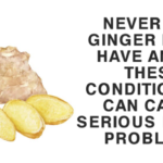 Never use ginger if you have any of these conditions; It can cause serious health problems