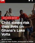 Child Slavery along Ghana's Volta Lake:  CNN feature triggers fact finding mission by Foundation